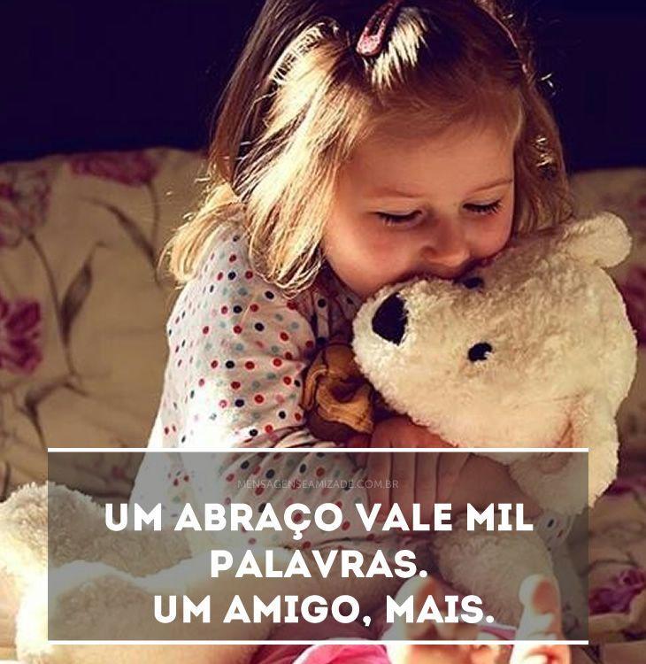 <p>Um abraço vale mil palavras. Um amigo, mais.</p>