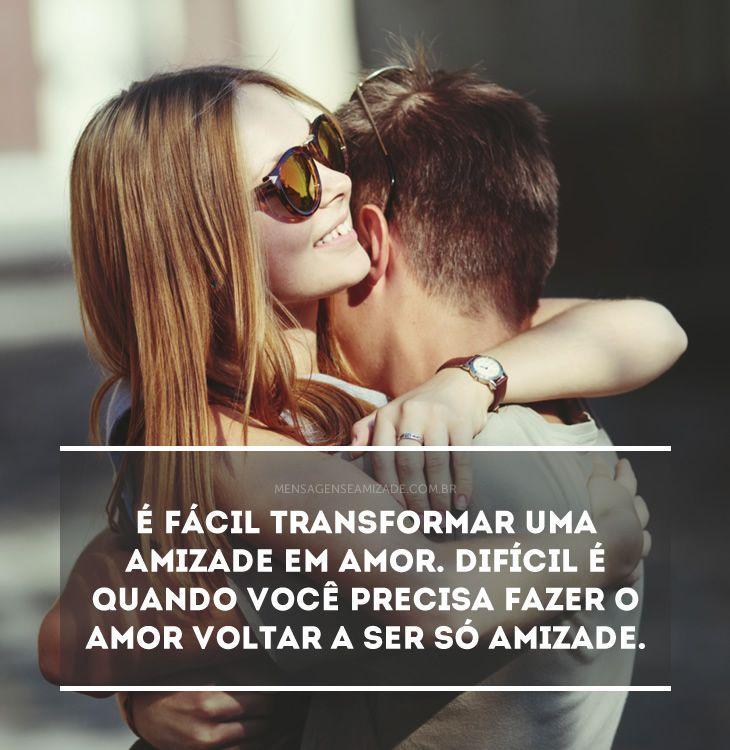<p>É fácil transformar uma amizade em amor. Difícil é quando você precisa fazer o amor voltar a ser só amizade.</p>