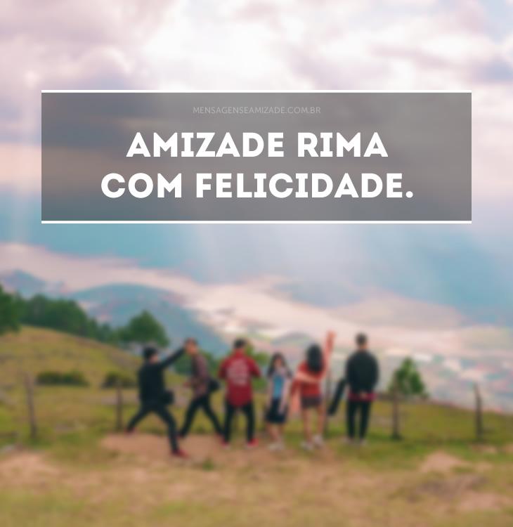 <p>Amizade rima com felicidade.</p>