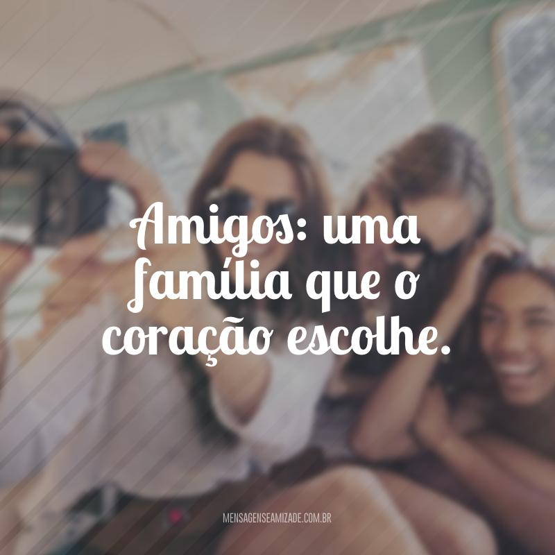 Amigos: uma família que o coração escolhe.