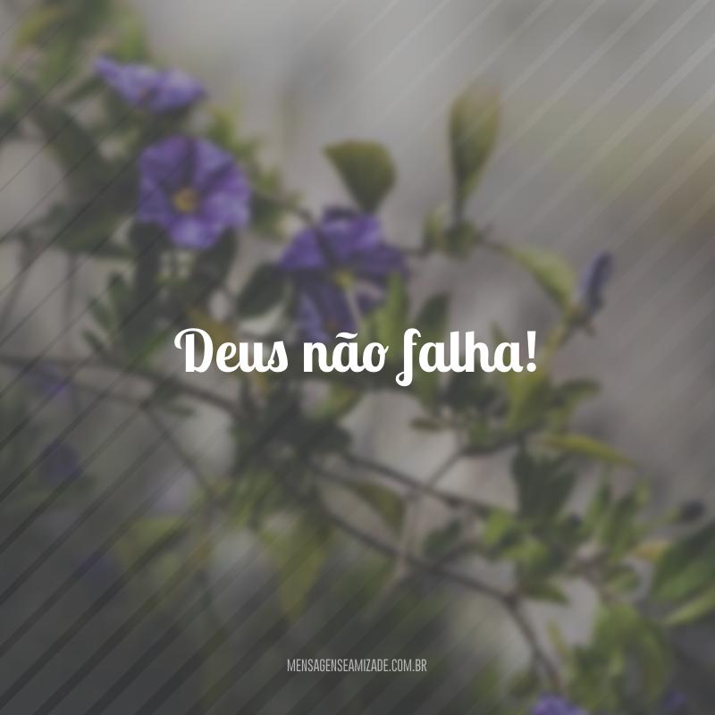 Deus não falha!