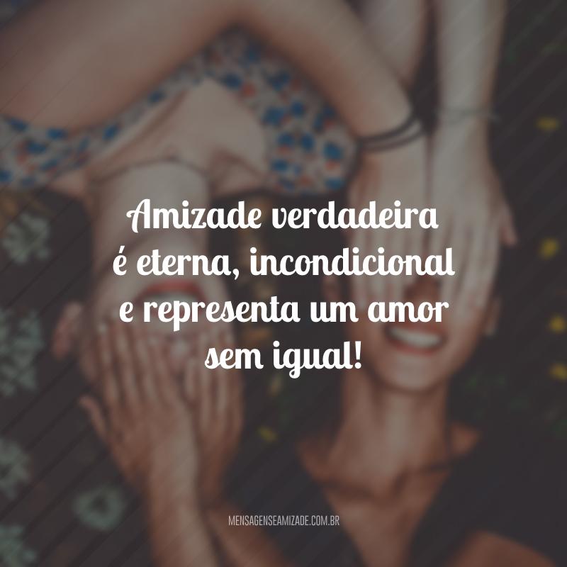 Amizade verdadeira é eterna, incondicional e representa um amor sem igual!