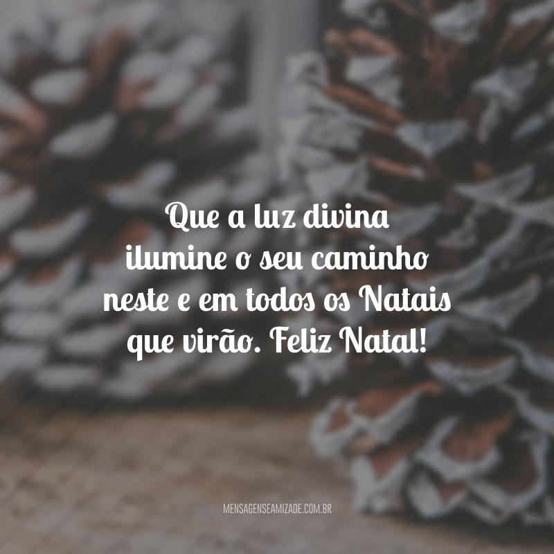 Que a luz divina ilumine o seu caminho neste e em todos os Natais que virão. Feliz Natal!