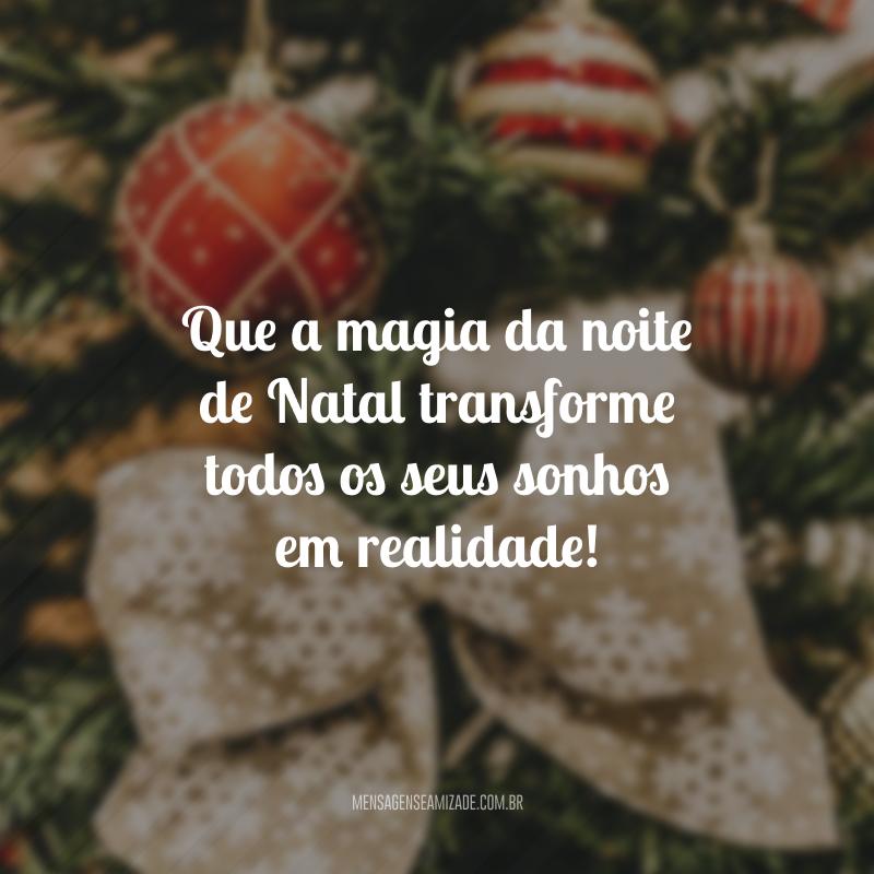 Que a magia da noite de Natal transforme todos os seus sonhos em realidade!