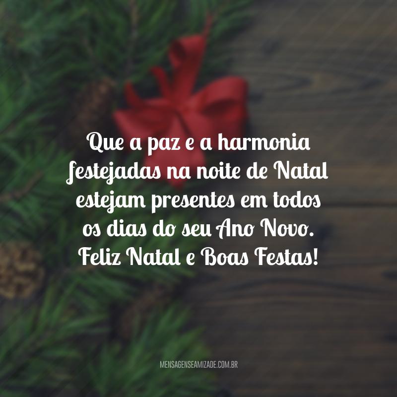 Que a paz e a harmonia festejadas na noite de Natal estejam presentes em todos os dias do seu Ano Novo. Feliz Natal e Boas Festas!